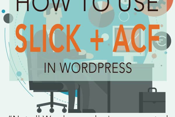 How to use Slick + Advanced Custom Fields in WordPress