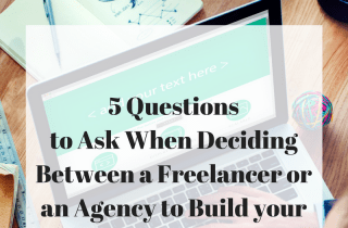 5 Questions to Ask When Deciding Between a Freelancer or an Agency to Build your Website