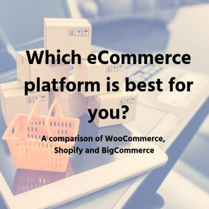 Which eCommerce platform is right for you?