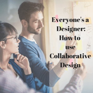How we use Collaborative Design to better our designs